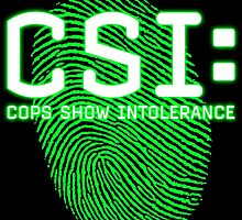 CSI: Cops Show Intolerance by andabelart