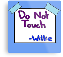 DO NOT TOUCH -willie Metal Print