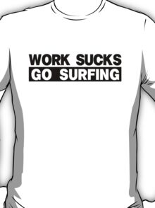 Work Sucks Go Surfing T-Shirt