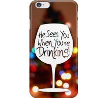 Santa sees you when you're drinking iPhone Case/Skin