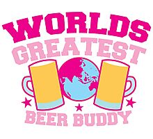 Worlds greatest BEER Buddy in pink Photographic Print