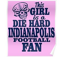 This girl is a DIE HARD INDIANAPOLIS FOOTBALL FAN Poster