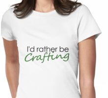 I'd rather be crafting Womens Fitted T-Shirt