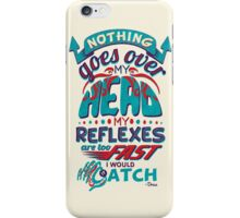 Nothing Goes Over My Head iPhone Case/Skin