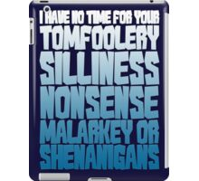I have no time for your tomfoolery, silliness, nonsense, malarkey or shenanigans iPad Case/Skin