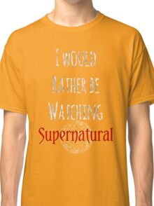 I Would Rather Be Watching Supernatural Classic T-Shirt