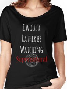 I Would Rather Be Watching Supernatural Women's Relaxed Fit T-Shirt