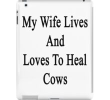 My Wife Lives And Loves To Heal Cows  iPad Case/Skin