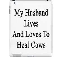 My Husband Lives And Loves To Heal Cows  iPad Case/Skin