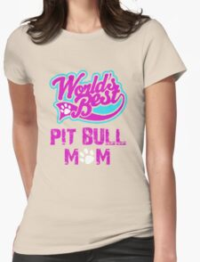 Worlds Best Pit Bull Mom Womens Fitted T-Shirt
