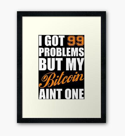 I Got 99 Problems Bitcoin Geek Nerd Framed Print