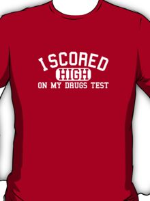 I Scored High On My Drugs Test T-Shirt