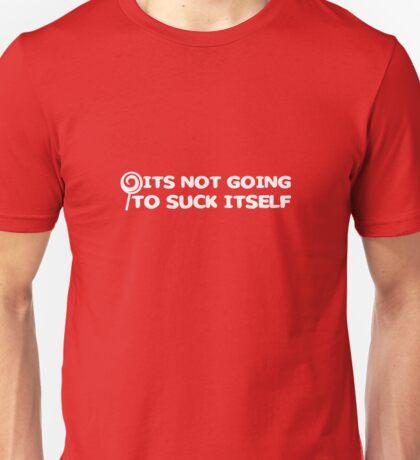 It's Not Going To Suck Itself Unisex T-Shirt