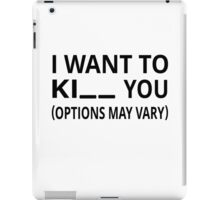 I Want To Ki_ _ You. Options May Vary. iPad Case/Skin
