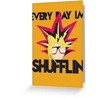 Everyday I'm Shufflin Greeting Card