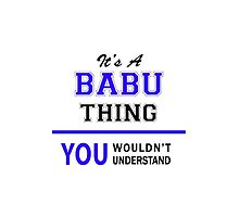 It's a BABU thing, you wouldn't understand !! by yourname