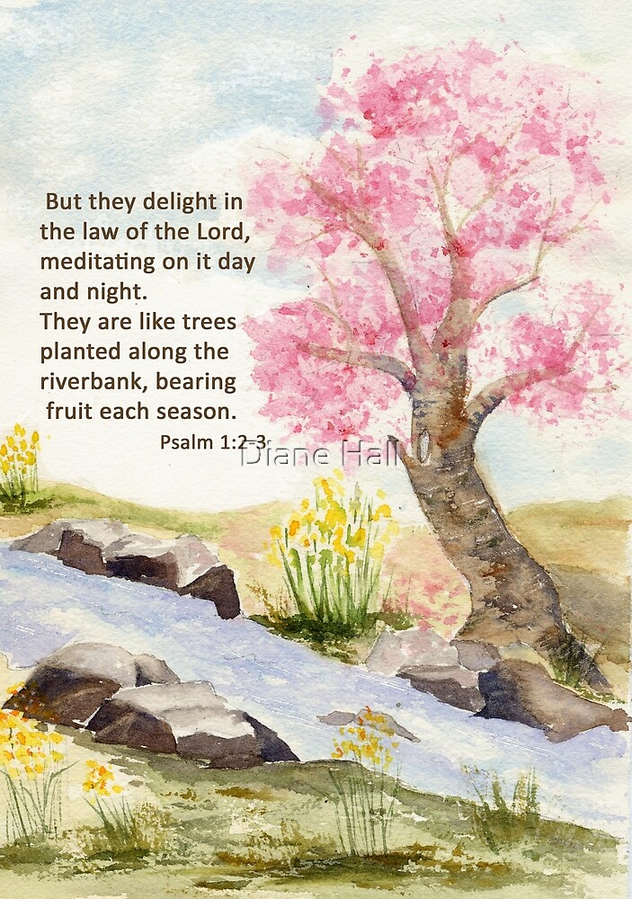 Growth, Psalm 1:2-3    by Diane Hall