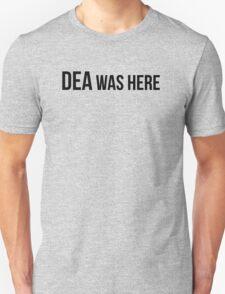 DEA was here! Unisex T-Shirt
