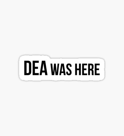DEA was here! Sticker