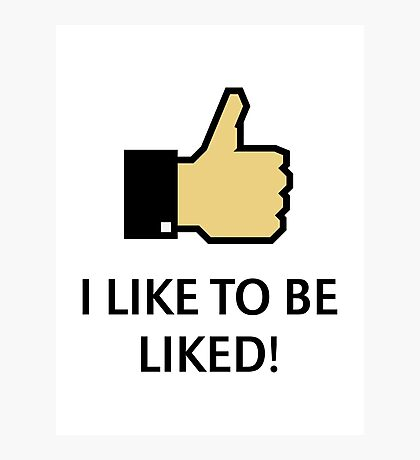 I Like To Be Liked! (Thumb Up) Photographic Print