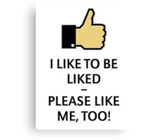 I Like To Be Liked – Please Like Me, Too! (Thumb Up) Canvas Print