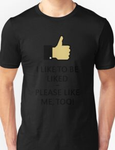 I Like To Be Liked – Please Like Me, Too! (Thumb Up) Unisex T-Shirt