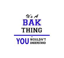 BK It's a BAK thing, you wouldn't understand !! by yourname