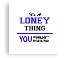 It's a LONEY thing, you wouldn't understand !! Canvas Print