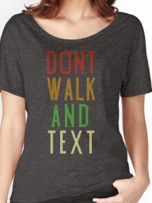 Don't Walk Text Women's Relaxed Fit T-Shirt