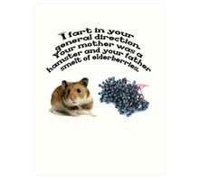 Your mother was a hamster and your father smelt of elderberries. Art Print