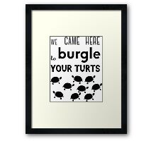 your turts Framed Print