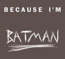 'Because I'm Batman!' Kids Clothes