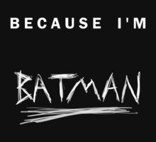 'Because I'm Batman!' Kids Clothes