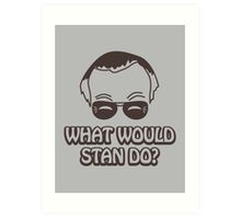 What Would Stan Do? Art Print