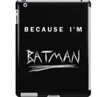 'Because I'm Batman!' iPad Case/Skin