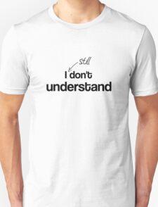 """I STILL don't understand"" - John Watson Unisex T-Shirt"