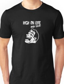 High On Life... And Glue! Unisex T-Shirt