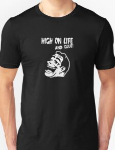 High On Life... And Glue! T-Shirt