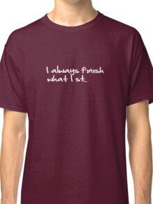 I Always Finish What I St... Classic T-Shirt