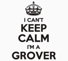 I cant keep calm Im a GROVER by icant