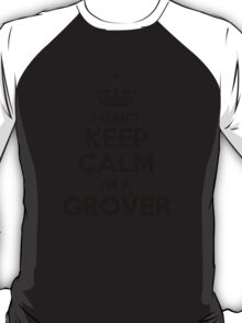 I cant keep calm Im a GROVER T-Shirt