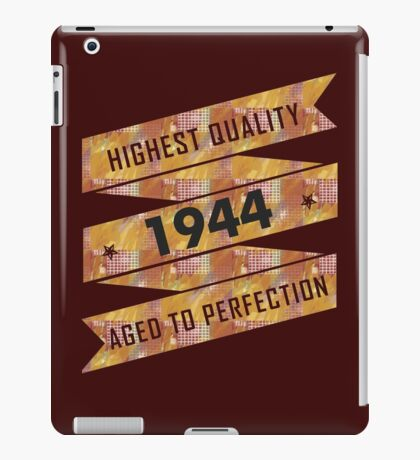 Highest Quality 1944 Aged To Perfection iPad Case/Skin