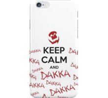 Keep calm and DAKKA DAKKA DAKKA! iPhone Case/Skin