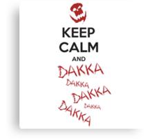 Keep calm and DAKKA DAKKA DAKKA! Canvas Print