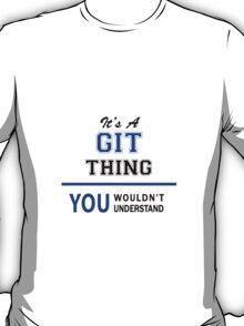 It's a GIT thing, you wouldn't understand !! T-Shirt