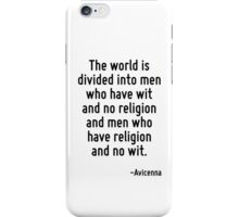 The world is divided into men who have wit and no religion and men who have religion and no wit. iPhone Case/Skin