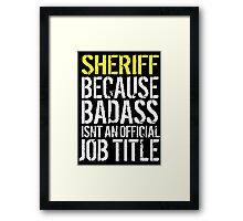 Hilarious 'Sheriff because Badass Isn't an Official Job Title' Tshirt, Accessories and Gifts Framed Print