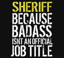 Hilarious 'Sheriff because Badass Isn't an Official Job Title' Tshirt, Accessories and Gifts by Albany Retro