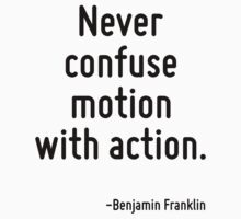 Never confuse motion with action. by Quotr