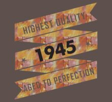 Highest Quality 1945 Aged To Perfection by smrdesign